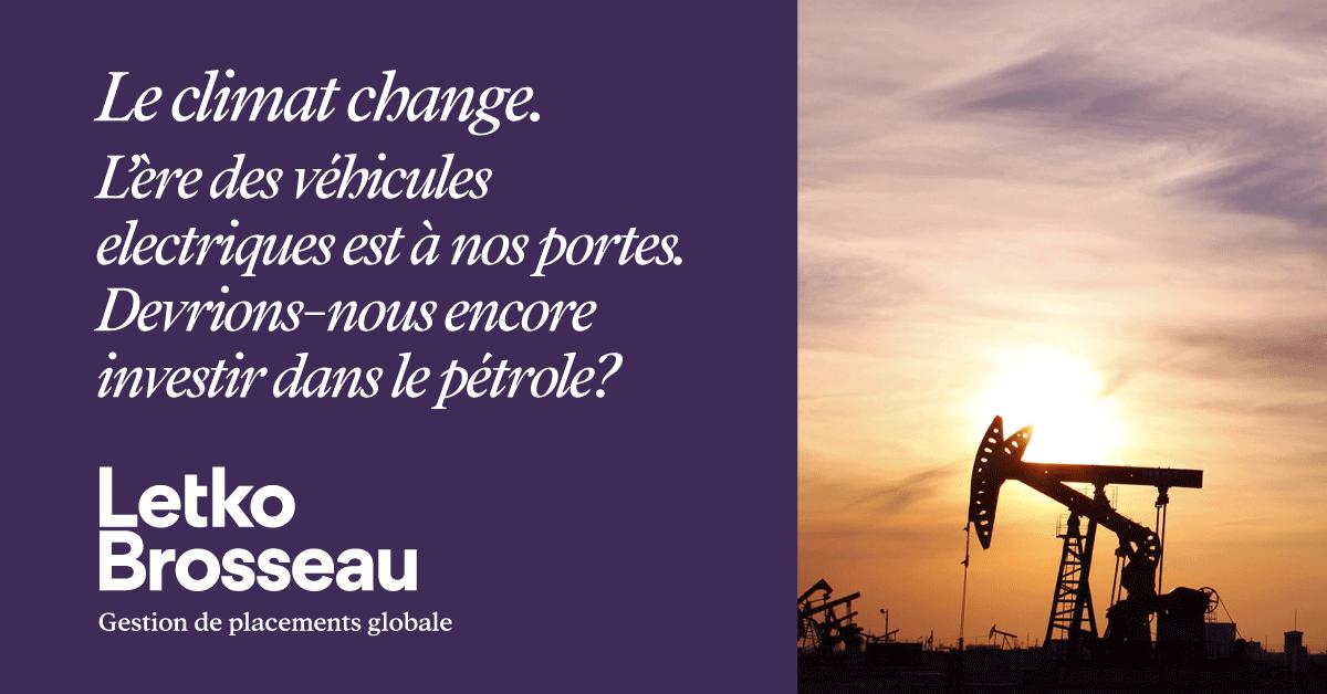 Le climat change. L'ère des véhicules électriques est à nos portes. Devrions-nous encore investir dans le pétrole?