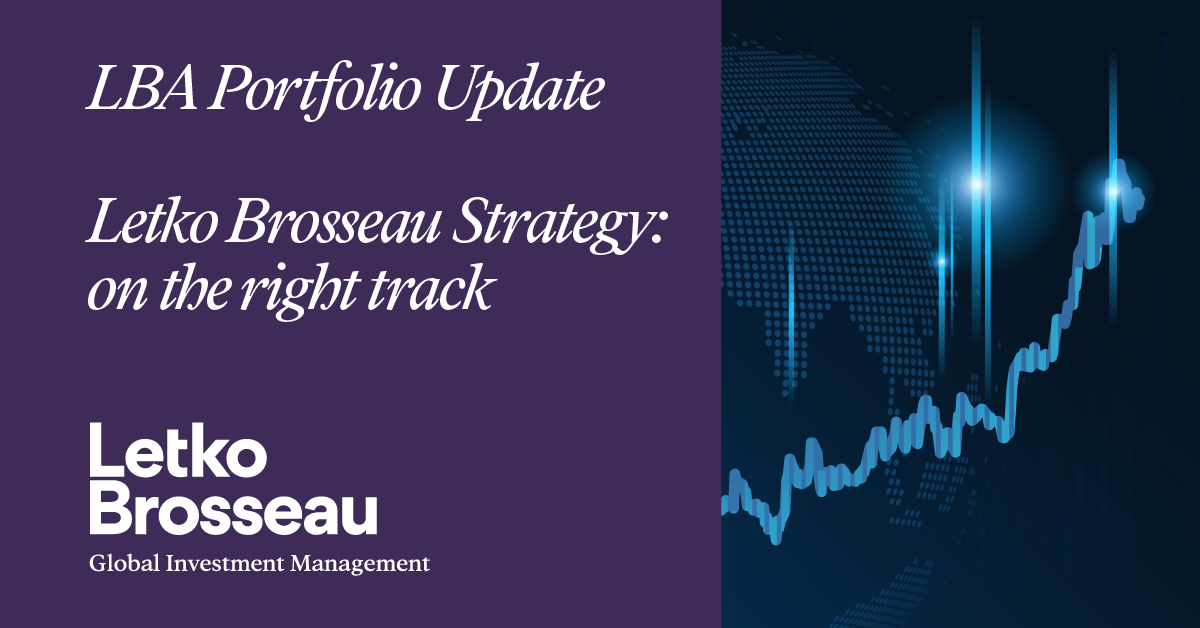 Portfolio update – Letko Brosseau Strategy: on the right track
